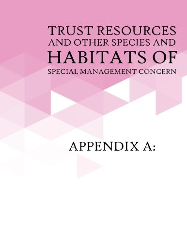 Appendix A: Trust Resources and Other Species and Habitats of Special Management Concern: Appendix B: Relevant Federal Laws PDF