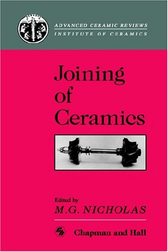Joining of Ceramics (Chapman & Hall Medical Atlas Series) by M G Nicholas