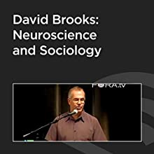 David Brooks: Neuroscience and Sociology Speech by David Brooks Narrated by David Brooks