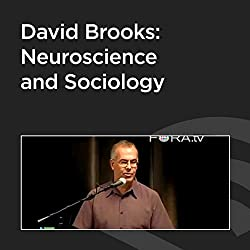 David Brooks: Neuroscience and Sociology