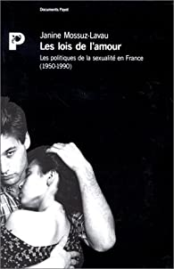 Les lois de l'amour. Les politiques de la sexualités en France (1950-1990) par Janine Mossuz-Lavau
