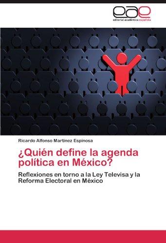¿Quien define la agenda politica en Mexico?: Reflexiones en torno a la Ley Televisa y la Reforma Electoral en Mexico (Spanish Edition) [Ricardo Alfonso Martinez Espinosa] (Tapa Blanda)
