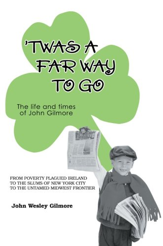 `Twas A Far Way To Go: The life and times of John Gilmore