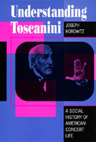 Understanding Toscanini: A Social History of American Concert Life