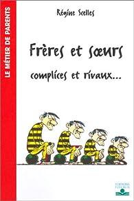 Frères et Soeurs, complices et rivaux... par Régine Scelles