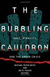 The Bubbling Cauldron : Race, Ethnicity, and the Urban Crisis, Smith, Michael, 0816623325