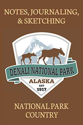 Notes Journaling & Sketching Denali National Park Alaska EST 1917: National Park Country Adventures Lined And Half Blank Pages For Writing and ... Field Notes. 120 pages 6 by 9 Convenient Size ()