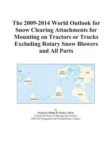 The 2009-2014 World Outlook for Snow Clearing Attachments for Mounting on Tractors or Trucks Excluding Rotary Snow Blowers and All Parts