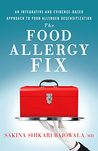 The Food Allergy Fix: An Integrative and Evidence-Based Approach to Food Allergen Desensitization