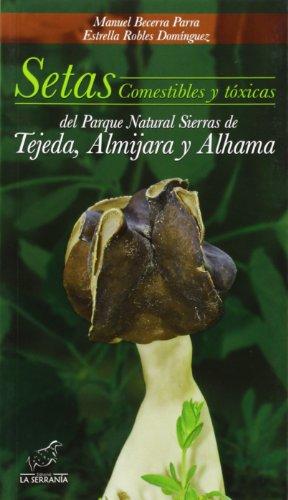 Descargar Libro Setas Comestibles Y Tóxicas Del Parque Natural Sierras De Tejeda, Almijara Y Alhama Manuel Becerra Parra