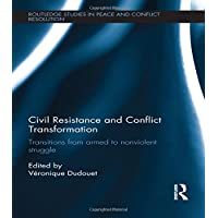 Civil Resistance and Conflict Transformation: Transitions from Armed to Nonviolent Struggle