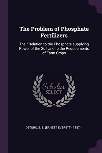 The Problem of Phosphate Fertilizers: Their Relation to the Phosphate-supplying Power of the Soil and to the Requirements of Farm Crops