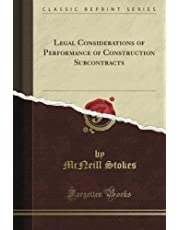 Legal Considerations of Performance of Construction Subcontracts (Classic Reprint)