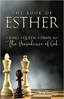 Esther: A King A Queen A Pawn and the Providence of God
