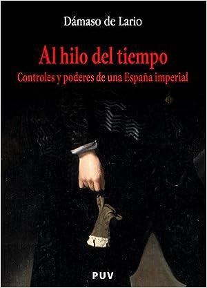 Al hilo del tiempo: Controles y poderes de una España imperial: 108 Oberta: Amazon.es: Lario, Dámaso de: Libros
