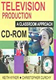 img - for Television Production: A Classroom Approach, CD-ROM, 2nd Edition book / textbook / text book