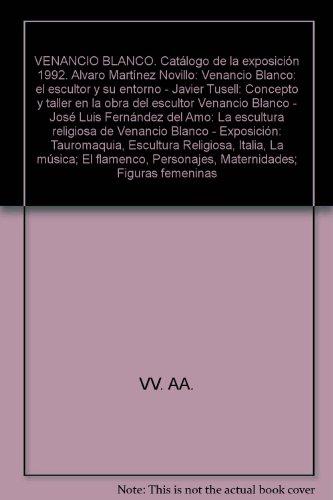 VENANCIO BLANCO. Catálogo de la exposición 1992. Alvaro Martínez Novillo: