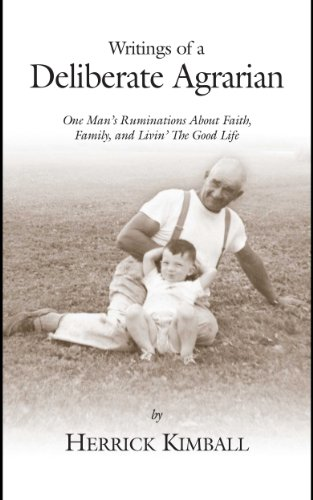 Writings of a Deliberate Agrarian: One Man's Ruminations About Faith, Family, and Livin' The Good Life