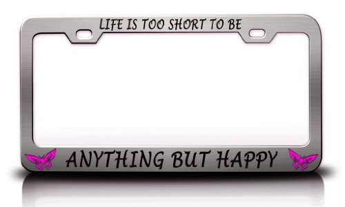 LIFE IS TOO SHORT TO BE ANYTHING BUT HAPPY with Butterfly Design Life Is Good Steel Metal Chrome License Plate Frame