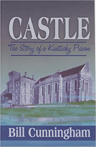 Castle: The Story of a Kentucky Prison: Bill Cunningham