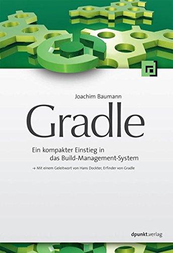 Gradle: Ein kompakter Einstieg in das Build-Management-System Taschenbuch – 31. Juli 2013 Joachim Baumann dpunkt.verlag GmbH 3864900492 Informatik