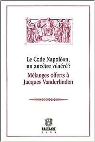 Le Code Napoléon, un ancêtre vénéré ?. Mélanges offerts à Jacques Vanderlinden - Régine Beauthier,Isabelle Rorive