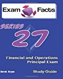 Exam Facts Series 27 Financial and Operations Principal Exam Study Guide, Derek Bryan, 1482597713