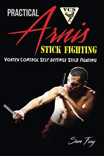 Practical Arnis Stick Fighting: Vortex Control Self-Defense Stick Fighting (Volume 3)