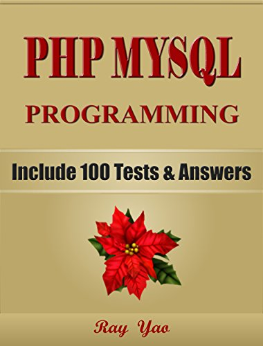 PHP: MySQL Programming, For Beginners, Learn Coding Fast! Include 100 Tests & Answers, Crash Course, Quick Start Guide, Tutorial Book by Hands-On Projects ... Ultimate Beginner's Guide! (English Edition)