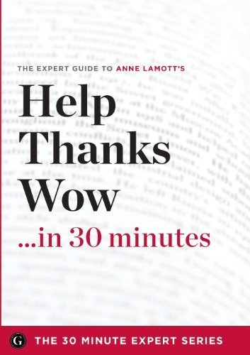 Help, Thanks, Wow in 30 Minutes - The Expert Guide to Anne Lamott's Critically Acclaimed Book (the 30 Minute Expert Series) by The 30 Minute Expert Series (2013-04-02)