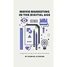 Movie Marketing in the Digital Age: A Beginners Guide to this Brave New World