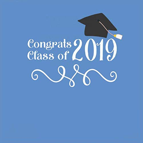 Congrats Class of 2019: Blue and White Guest Book for Graduates - Perfect for Graduation Parties and Celebrations. Works great for Seniors in High ... school.  8-25