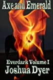 Axe and Emerald: Everdark Volume 1, Joshua Dyer, 1492907685