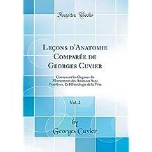 Leçons d'Anatomie Comparée de Georges Cuvier, Vol. 2: Contenant Les Organes Du Mouvement Des Animaux Sans Vertèbres, Et l'Ostéologie de la Tète (Classic Reprint)