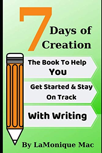 7 Days of Creation: The Book To Get You Started & Staying On Track With Writing