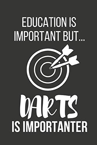 Education Is Important But... Darts Is Importanter: Funny Novelty Dart Birthday Gifts for Him, Husband, Dad ~ Small Lined Notebook / Journal to Write in (6