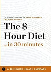 The 8-Hour Diet: Watch the Pounds Disappear without Watching What You Eat: Watch the Pounds Disappear Without Watching What You Eat by David Zinczenko and Peter Moore (30 Minute Health Series) by Zinczenko, David, Moore, Peter (2013)