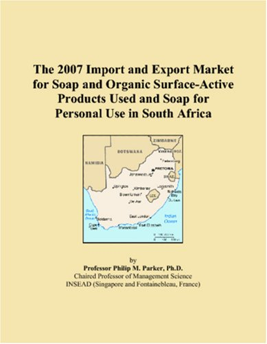 The 2007 Import and Export Market for Soap and Organic Surface-Active Products Used and Soap for Personal Use in South Africa PDF