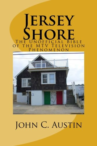 Jersey Shore:  The Unofficial Bible of The MTV Television Phenomenon: Jersey Shore, Reality Television, Snooki, MTV, Pauly - D Snooki Pauly And