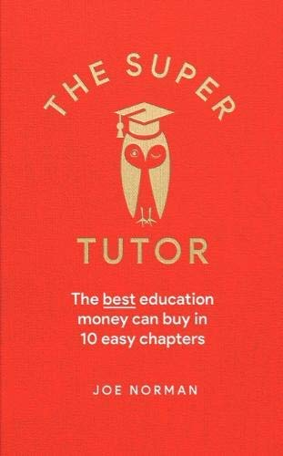 The Super Tutor: The best education money can buy in seven easy chapters