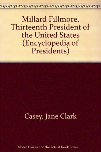 Millard Fillmore: Thirteenth President of the United States (Encyclopedia of Presidents) (13th President Of The United States Of America)