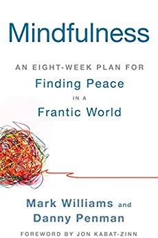 Mindfulness: An Eight-Week Plan for Finding Peace in a Frantic World by [Williams, Mark, Danny  Penman]