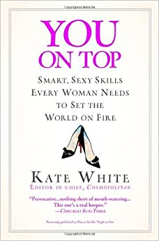 Book You On Top: Smart, Sexy Skills Every Woman Needs to Set the World on Fire by Kate White (2007-06-12)