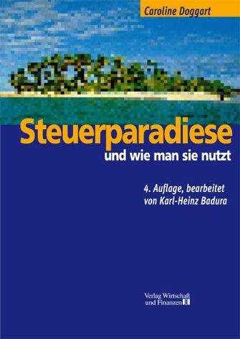 Steuerparadiese, und wie man sie nutzt Gebundenes Buch – 1. Januar 2002 Caroline Doggart Wirtschaft Und Finanzen 3878811675 MAK_MNT_9783878811671