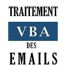 VBA et email : automatisation du traitement des fichiers joints (French Edition)