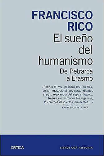 El sueño del humanismo: De Petrarca a Erasmo Libros con historia: Amazon.es: Rico, Francisco: Libros