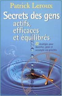 Secrets des gens actifs, efficaces et equilibres (French Edition ...