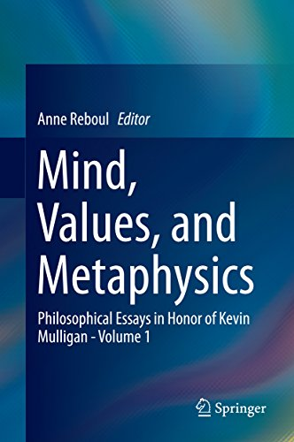 Download Mind, Values, and Metaphysics: Philosophical Essays in Honor of Kevin Mulligan – Volume 1 Pdf
