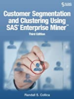 Customer Segmentation and Clustering Using SAS Enterprise Miner, 3rd Edition Front Cover