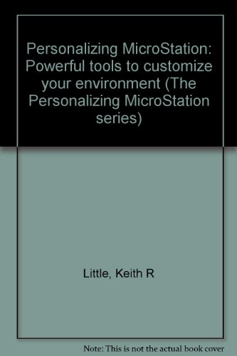 Personalizing MicroStation: Powerful tools to customize your environment (The Personalizing MicroStation series)